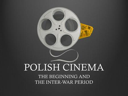 POLISH CINEMA THE BEGINNING AND THE INTER-WAR PERIOD.