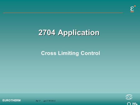 Ref: P.ppt (17/09/2015) 1 EUROTHERM a bc 2704 Application Cross Limiting Control.