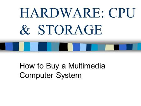 HARDWARE: CPU & STORAGE How to Buy a Multimedia Computer System.