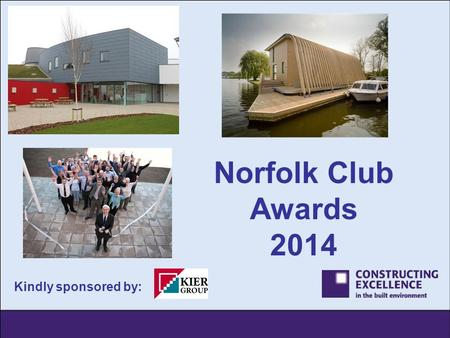 Kindly sponsored by: Norfolk Club Awards 2014. Norfolk Awards - Winners 2013 7 Oct AGM – Historic venue in Norwich with talk / walk by County Archaeologist.