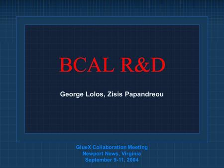 BCAL R&D GlueX Collaboration Meeting Newport News, Virginia September 9-11, 2004 George Lolos, Zisis Papandreou.