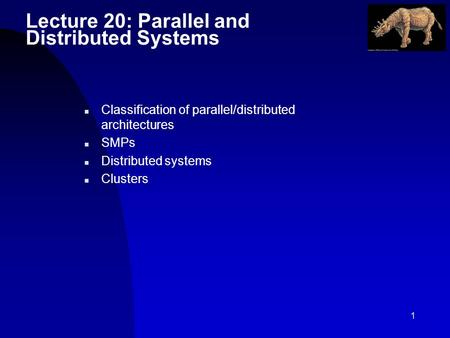 1 Lecture 20: Parallel and Distributed Systems n Classification of parallel/distributed architectures n SMPs n Distributed systems n Clusters.