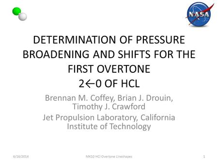 DETERMINATION OF PRESSURE BROADENING AND SHIFTS FOR THE FIRST OVERTONE 2←0 OF HCL Brennan M. Coffey, Brian J. Drouin, Timothy J. Crawford Jet Propulsion.