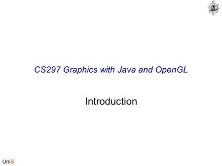 UniS CS297 Graphics with Java and OpenGL Introduction.