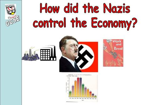 THREE When Hitler came to power in 1933 he had THREE economic priorities 1.To reduce the huge unemployment rate of 6.1 million 2.To control the economy.