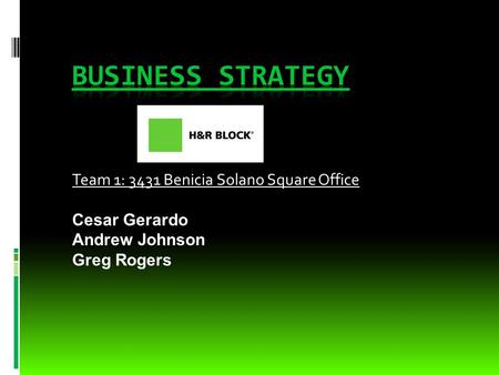 Team 1: 3431 Benicia Solano Square Office Cesar Gerardo Andrew Johnson Greg Rogers.