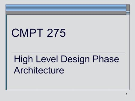 1 CMPT 275 High Level Design Phase Architecture. Janice Regan, 2008 2 Objectives of Design  The design phase takes the results of the requirements analysis.