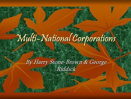 Multi-National Corporations By Harry Stone-Brown & George Riddick.