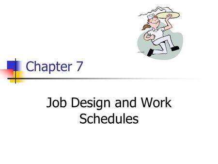 Chapter 7 Job Design and Work Schedules. 2 Job Dimensions and their Sub- dimensions Task Characteristics Work scheduling autonomy Decision-making Work.