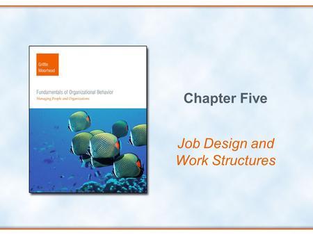 Chapter Five Job Design and Work Structures. Copyright © Houghton Mifflin Company. All rights reserved.5-2 Chapter Objectives Explain the relationship.