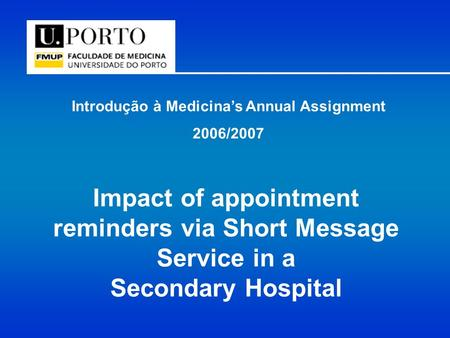 Introdução à Medicina's Annual Assignment 2006/2007 Impact of appointment reminders via Short Message Service in a Secondary Hospital.