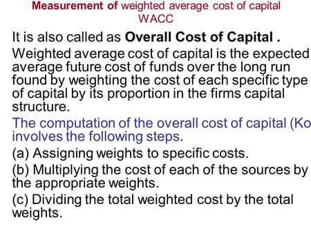 Measurement of weighted average cost of capital WACC It is also called as Overall Cost of Capital. Weighted average cost of capital is the expected average.