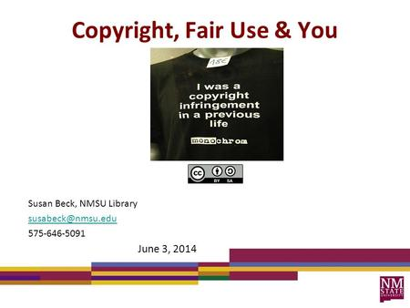 Copyright, Fair Use & You Susan Beck, NMSU Library 575-646-5091 June 3, 2014.