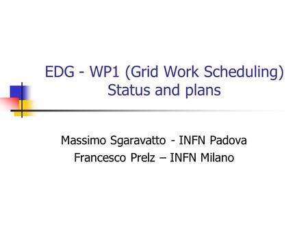 EDG - WP1 (Grid Work Scheduling) Status and plans Massimo Sgaravatto - INFN Padova Francesco Prelz – INFN Milano.