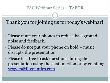 FAC Webinar Series – TABOR Thank you for joining us for today's webinar! Please mute your phones to reduce background noise and feedback. Please do not.