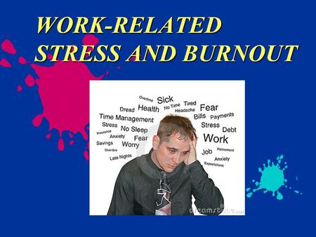 WORK-RELATED STRESS AND BURNOUT. Objectives Identify signs and symptoms of stress, reality shock, and burnout Describe the impact of stress, reality shock,
