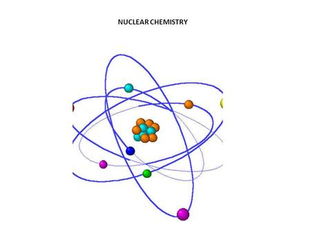 NUCLEAR CHEMISTRY. Most stable nuclei contain even numbers of both neutrons and protons.