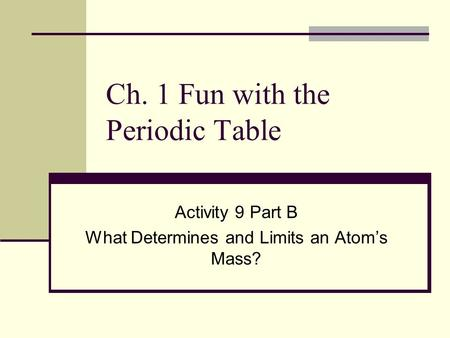 Ch. 1 Fun with the Periodic Table