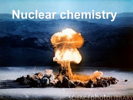 Nuclear chemistry. Subatomic Particles Protons- plus charge In the nucleus Neutrons- neutral Electrons - negative charge Outside the nucleus.