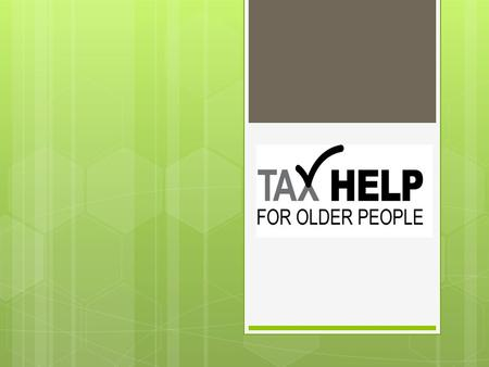 Who are Tax Help for Older People? Tax Help for Older People is a free service provided by qualified tax advisers, who offer friendly, jargon free and.