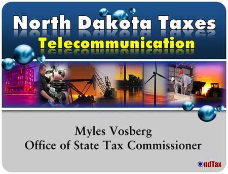 Myles Vosberg Office of State Tax Commissioner. Taxes imposed on telecommunication services  North Dakota and local Sales and Use Taxes  N.D.C.C. Chapters.