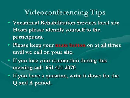 Videoconferencing Tips Vocational Rehabilitation Services local site Hosts please identify yourself to the participants.Vocational Rehabilitation Services.