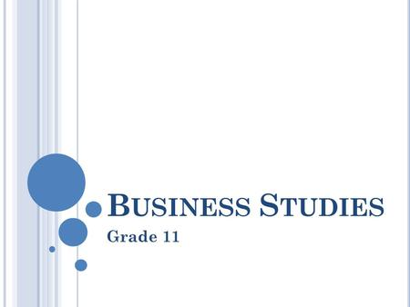 B USINESS S TUDIES Grade 11. T ERM 2 Business ventures and Business roles.