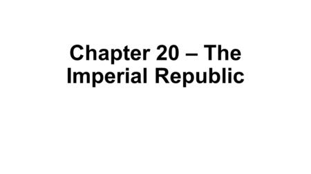 Chapter 20 – The Imperial Republic Stirrings of Imperialism.