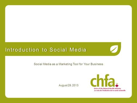 August 29, 2013 Introduction to Social Media Social Media as a Marketing Tool for Your Business.
