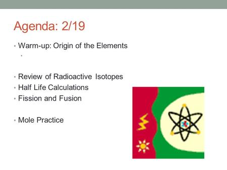 Agenda: 2/19 Warm-up: Origin of the Elements