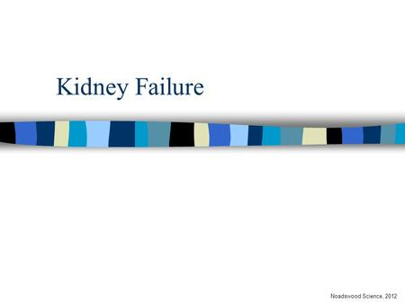 Kidney Failure Noadswood Science, 2012. Kidney Failure To know medical treatments for kidney failure Thursday, September 17, 2015.