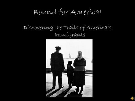 Bound for America! Discovering the Trails of America's Immigrants.