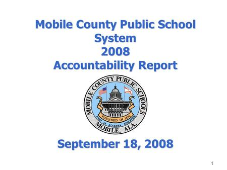 1 Mobile County Public School System 2008 Accountability Report September 18, 2008.