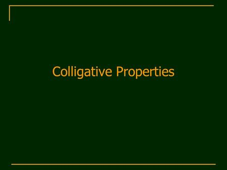 Colligative Properties. Colligative Properties  Colligative properties depend on quantity of solute molecules.  Vapor pressure lowering  Boiling point.