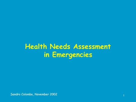 1 Health Needs Assessment in Emergencies Sandro Colombo, November 2002.