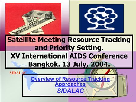 SIDALAC 1 Satellite Meeting Resource Tracking and Priority Setting. XV International AIDS Conference Bangkok. 13 July, 2004. Overview of Resource Tracking.
