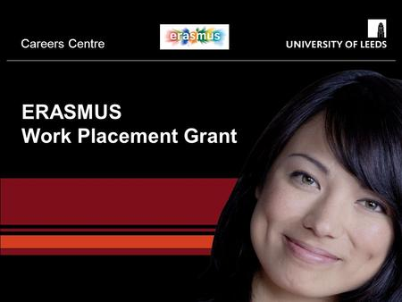 Careers Centre ERASMUS Work Placement Grant. Careers Centre Main message about work placements in general  If you are thinking of taking a Year in Industry,