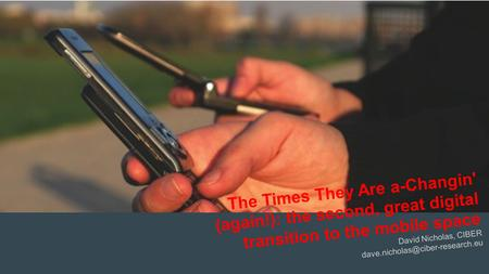 CAR PURCHASE COMPARI text The Times They Are a-Changin' (again!): the second, great digital transition to the mobile space David Nicholas, CIBER