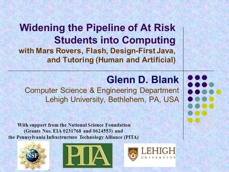 Widening the Pipeline of At Risk Students into Computing with Mars Rovers, Flash, Design-First Java, and Tutoring (Human and Artificial) Glenn D. Blank.