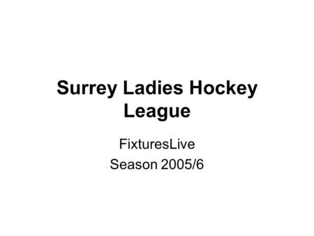 Surrey Ladies Hockey League FixturesLive Season 2005/6.