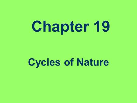 Chapter 19 Cycles of Nature.
