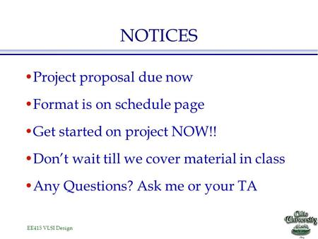 NOTICES Project proposal due now Format is on schedule page