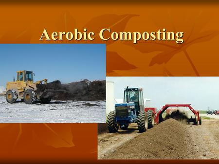 Aerobic Composting. Presentation 7: The Composting Toolkit Funded by the Indiana Department of Environmental Management Recycling Grants Program Developed.
