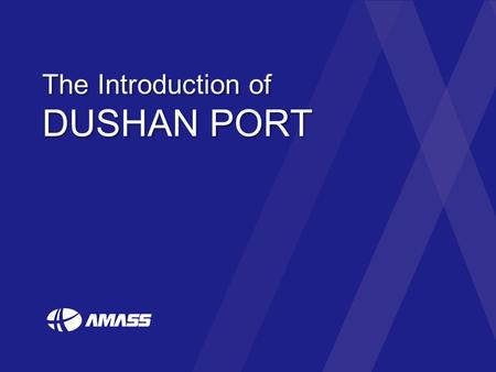 The Introduction of DUSHAN PORT. Competitive Rate DUSHAN Port Service AMASS DUSHAN AMASS trying to be the best freight company in DUSHAN Port based on.