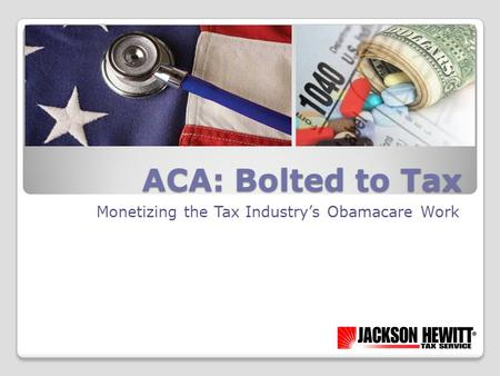 ACA: Bolted to Tax Monetizing the Tax Industry's Obamacare Work.