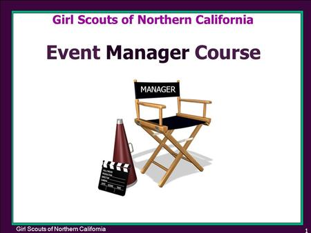 Girl Scouts of Northern California 1 Event Manager Course Girl Scouts of Northern California MANAGER.