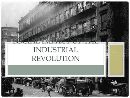 SOCIAL IMPACT OF THE INDUSTRIAL REVOLUTION. DO NOW: 2/7/13 How has life changed since the 1750s? What will life be like for the farmers/peasants who move.