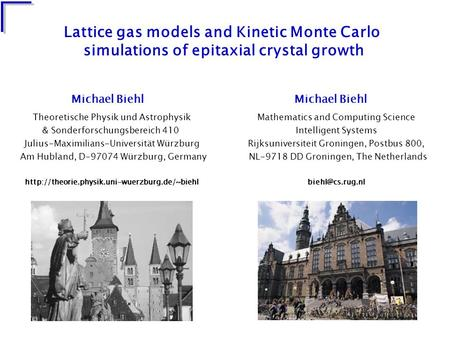 Lattice gas models and Kinetic Monte Carlo simulations of epitaxial crystal growth Theoretische Physik und Astrophysik & Sonderforschungsbereich 410 Julius-Maximilians-Universität.