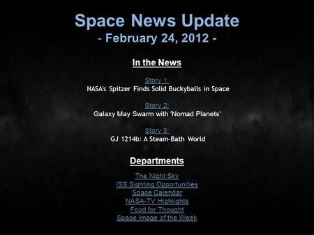 Space News Update - February 24, 2012 - In the News Story 1: Story 1: NASA's Spitzer Finds Solid Buckyballs in Space Story 2: Story 2: Galaxy May Swarm.
