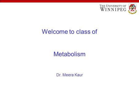 Welcome to class of Metabolism Dr. Meera Kaur. What is metabolism? Metabolism is all the chemical reactions done by living organism. Virtually all chemical.